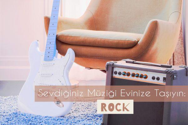 Sevdiğiniz Müziği Evinize Taşıyın: Rock