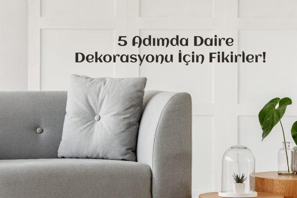 5 Adımda daire dekorasyonu için fikirler